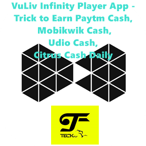 VuLiv Infinity Player App – Trick to Earn Paytm Cash, Mobikwik Cash, Udio Cash, Citrus Cash Daily