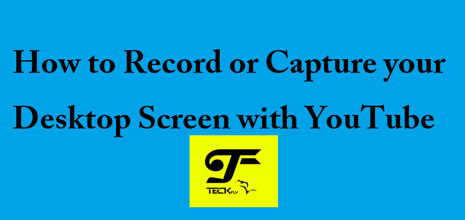 How to Record or Capture your Desktop Screen with YouTube