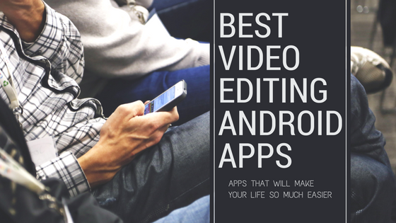Best Video editing android apps