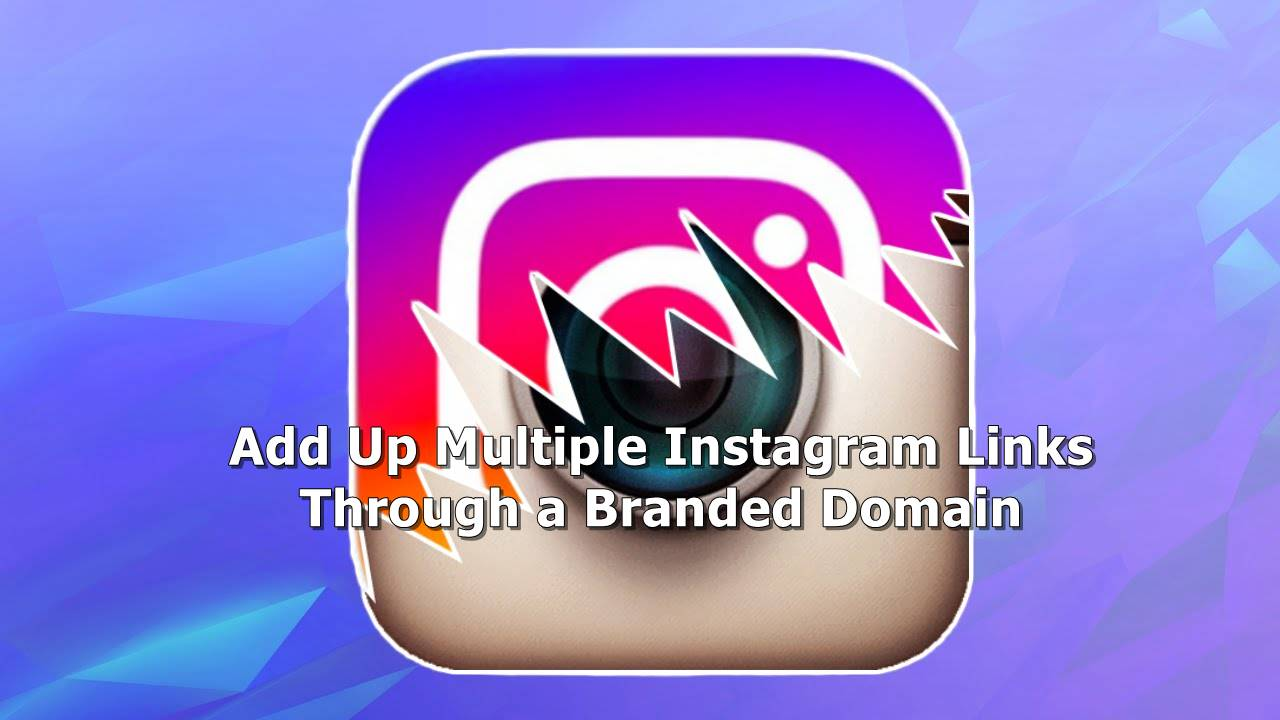 Add Up Multiple Instagram Links Through a Branded Domain