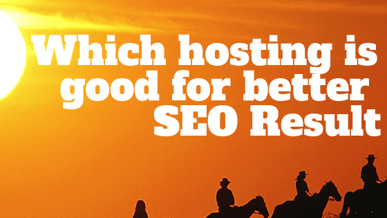 Which hosting is good for better SEO Result